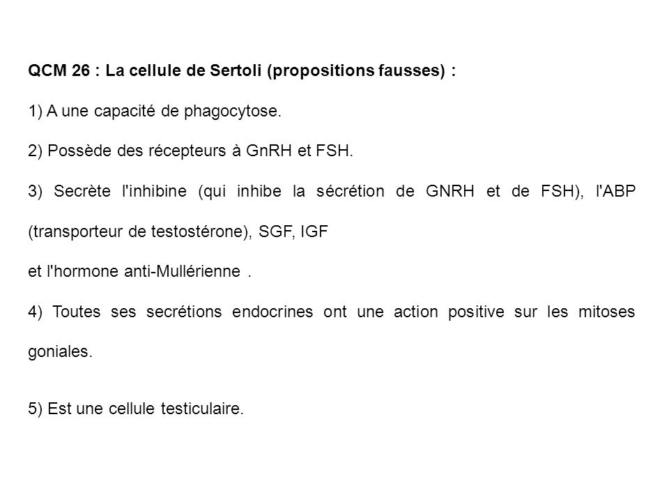 QCM 26 : La cellule de Sertoli (propositions fausses) :