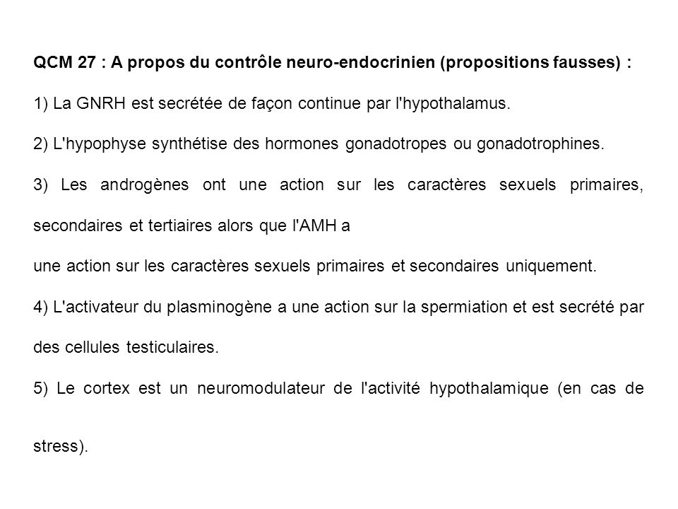 QCM 27 : A propos du contrôle neuro-endocrinien (propositions fausses) :
