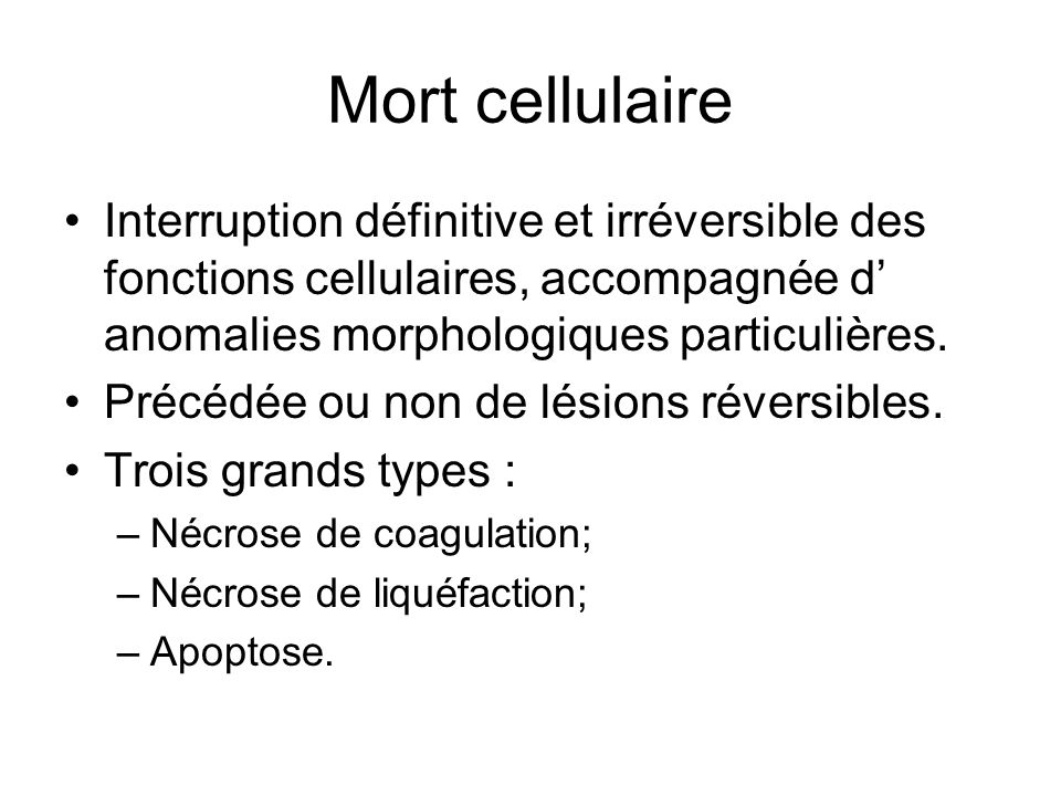 Mort cellulaireInterruption définitive et irréversible des fonctions cellulaires, accompagnée d' anomalies morphologiques particulières.