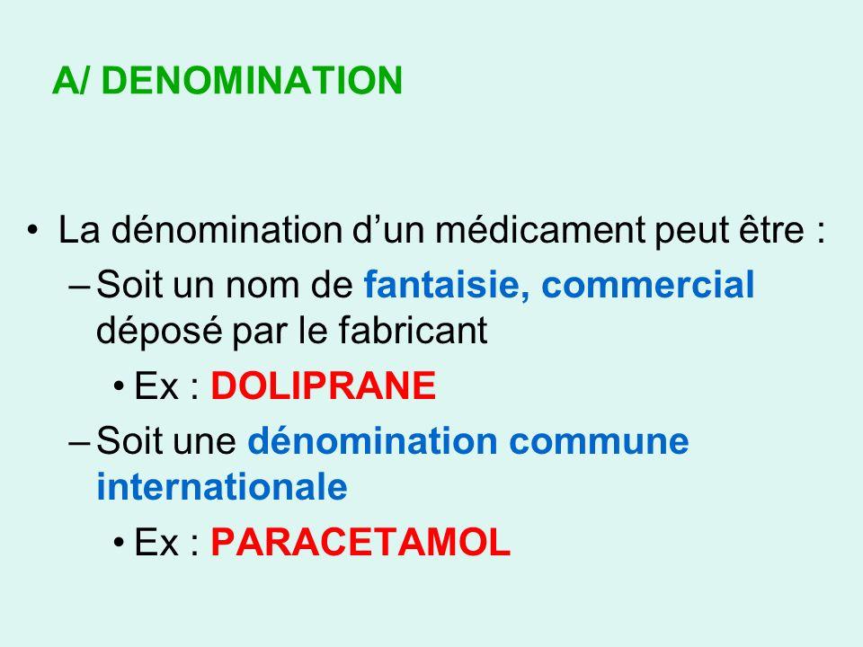 A/ DENOMINATIONLa dénomination d'un médicament peut être : Soit un nom de fantaisie, commercial déposé par le fabricant.