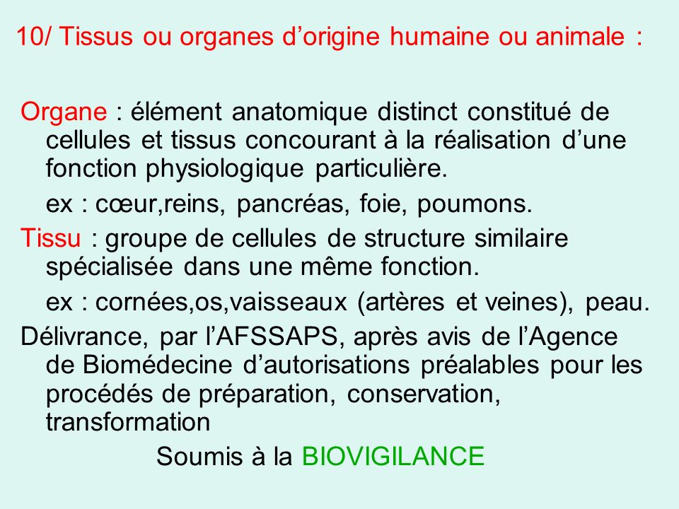 10/ Tissus ou organes d'origine humaine ou animale :
