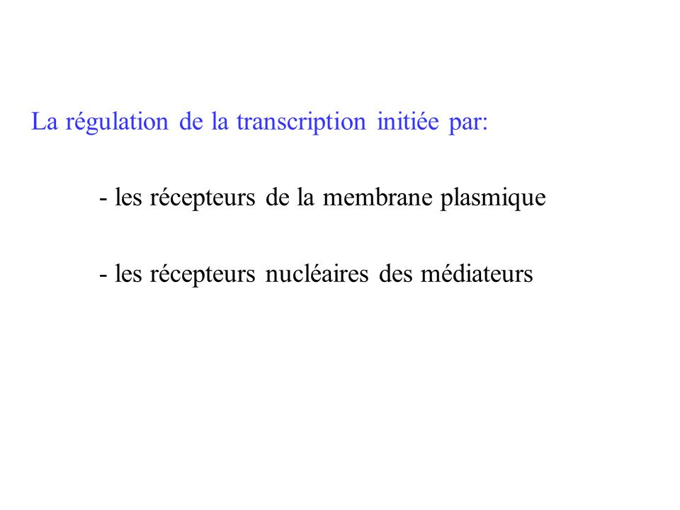 La régulation de la transcription initiée par: