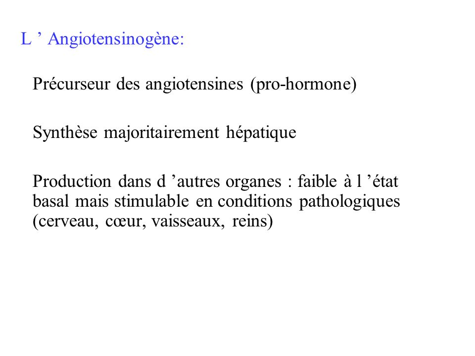 L ' Angiotensinogène: Précurseur des angiotensines (pro-hormone) Synthèse majoritairement hépatique.