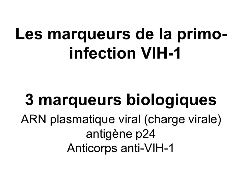 Les marqueurs de la primo-infection VIH-1 3 marqueurs biologiques