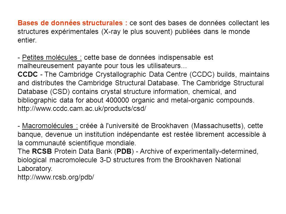 Bases de données structurales : ce sont des bases de données collectant les structures expérimentales (X-ray le plus souvent) publiées dans le monde entier.