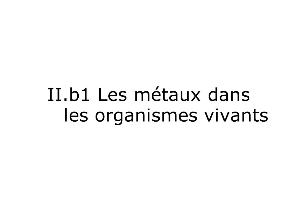 II.b1 Les métaux dans les organismes vivants