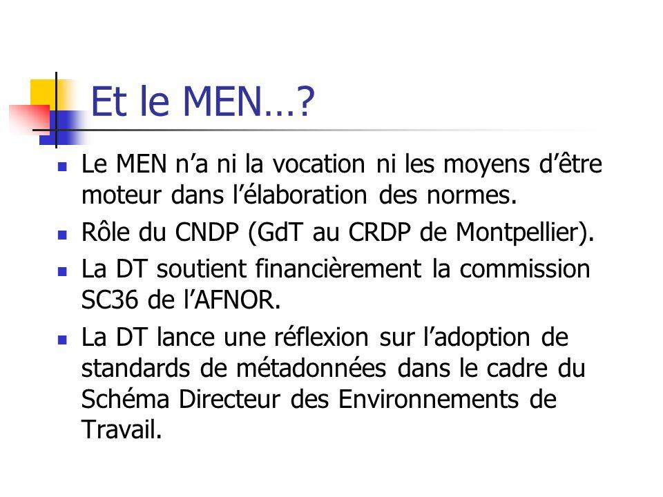 Et le MEN… Le MEN n'a ni la vocation ni les moyens d'être moteur dans l'élaboration des normes. Rôle du CNDP (GdT au CRDP de Montpellier).