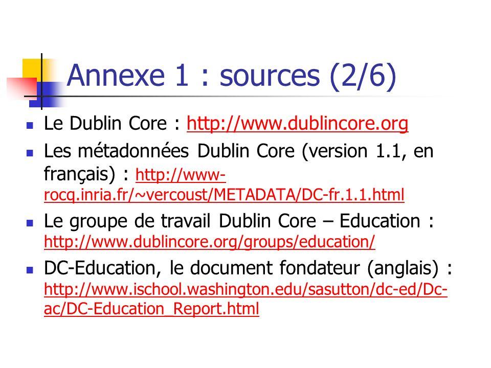 Annexe 1 : sources (2/6) Le Dublin Core : http://www.dublincore.org