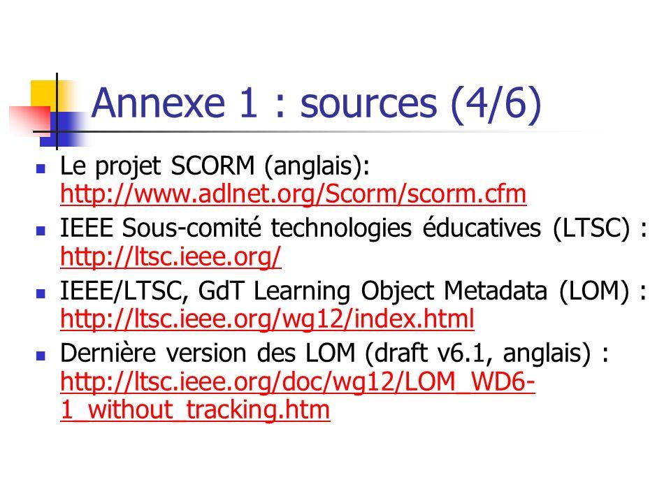 Annexe 1 : sources (4/6) Le projet SCORM (anglais): http://www.adlnet.org/Scorm/scorm.cfm.