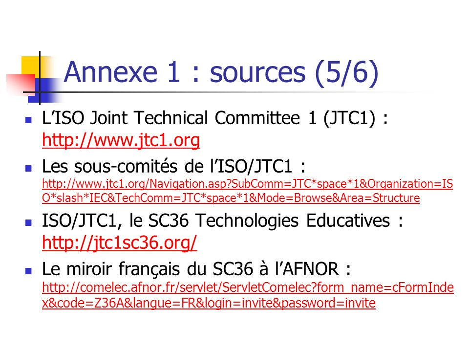 Annexe 1 : sources (5/6) L'ISO Joint Technical Committee 1 (JTC1) : http://www.jtc1.org.