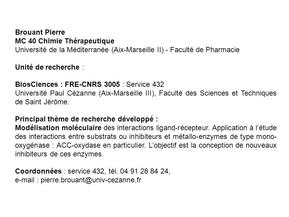 Brouant Pierre MC 40 Chimie Thérapeutique. Université de la Méditerranée (Aix-Marseille II) - Faculté de Pharmacie.