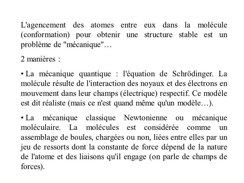 L agencement des atomes entre eux dans la molécule (conformation) pour obtenir une structure stable est un problème de mécanique …