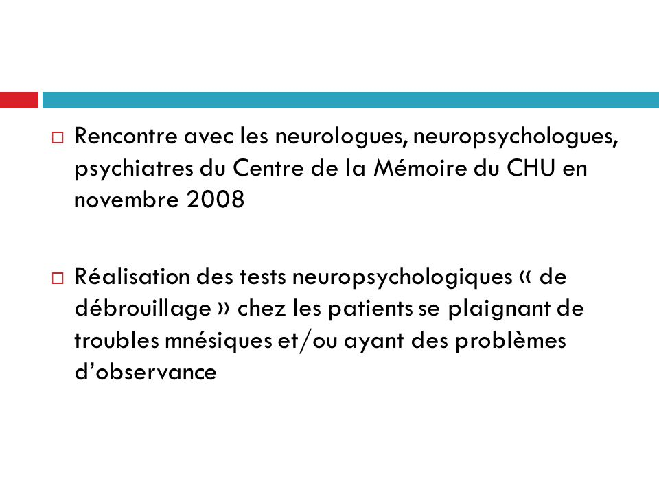 Rencontre avec les neurologues, neuropsychologues, psychiatres du Centre de la Mémoire du CHU en novembre 2008