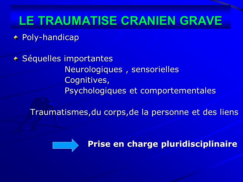 LE TRAUMATISE CRANIEN GRAVE