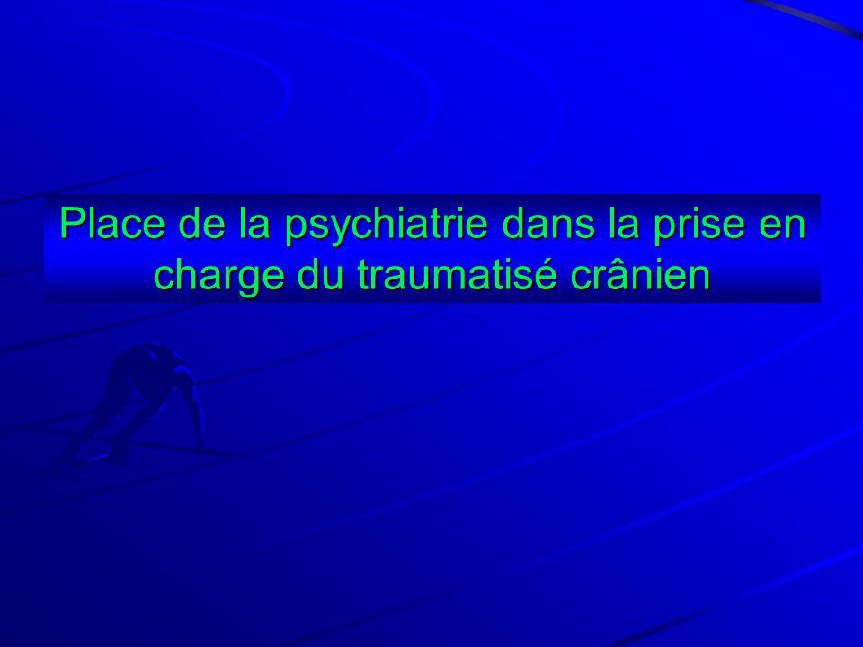 Place de la psychiatrie dans la prise en charge du traumatisé crânien