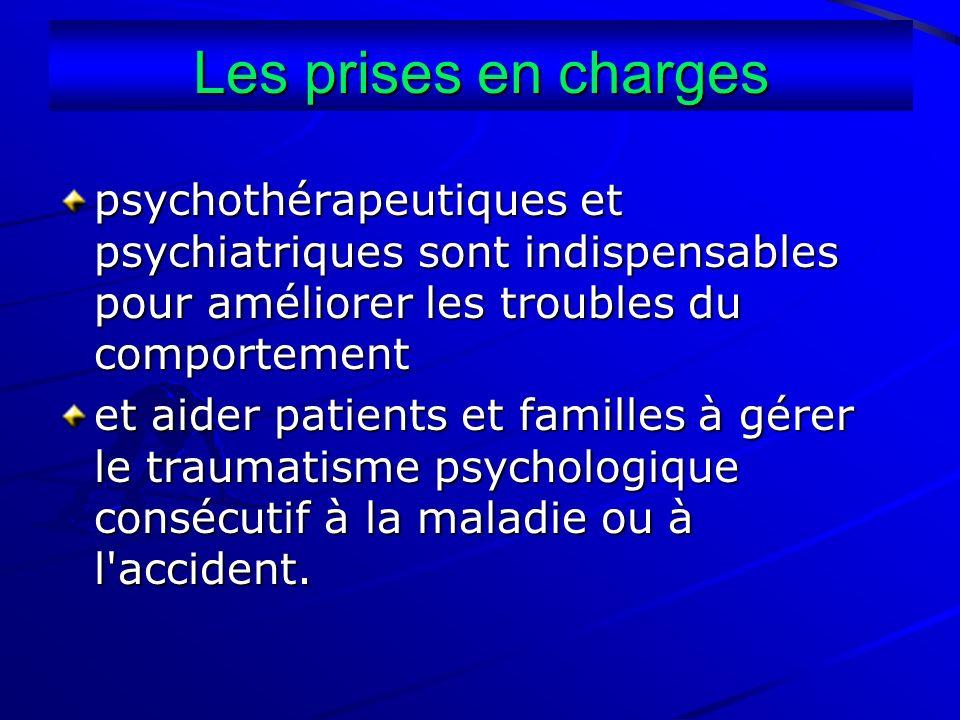 Les prises en charges psychothérapeutiques et psychiatriques sont indispensables pour améliorer les troubles du comportement.