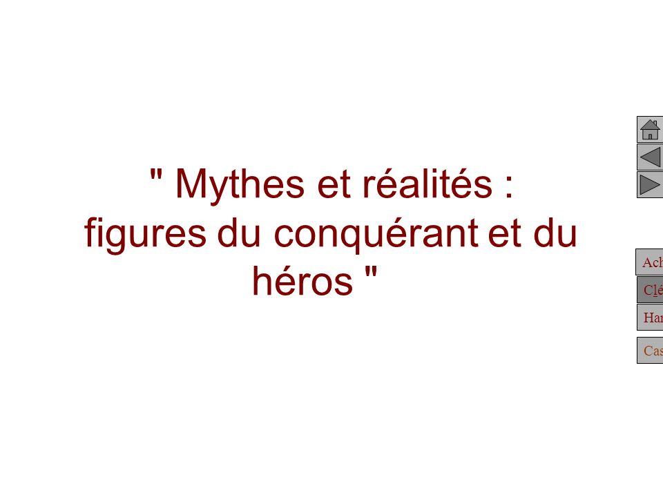 Mythes et réalités : figures du conquérant et du héros