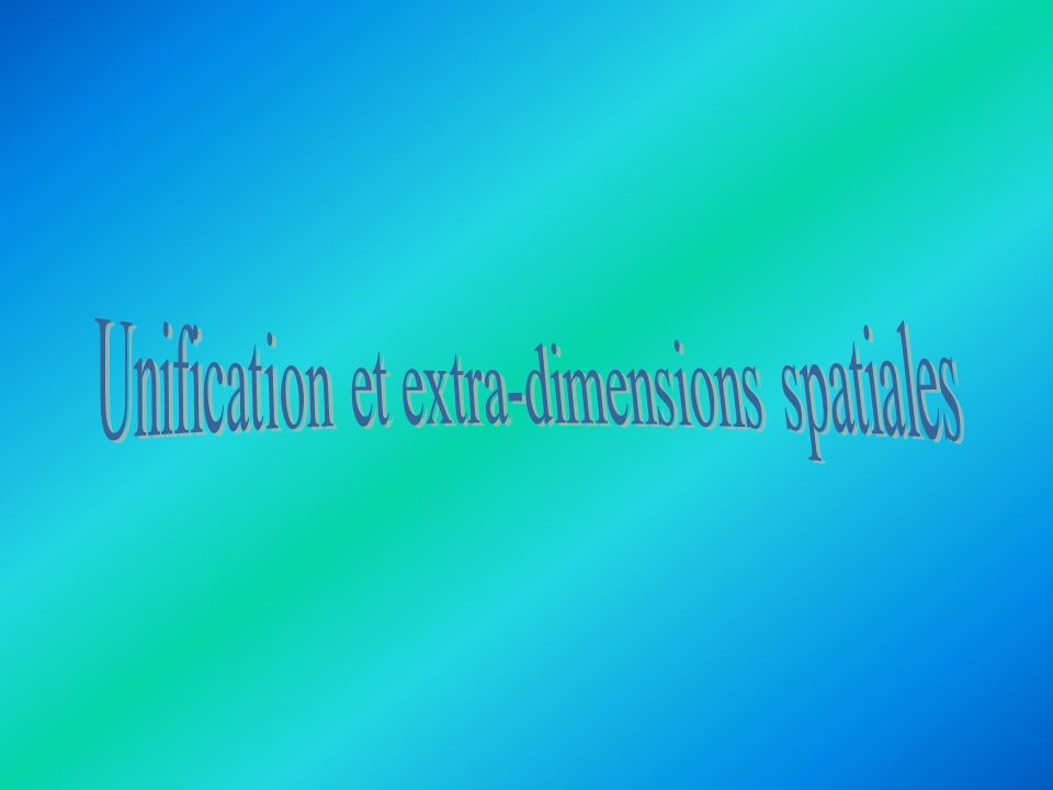 Unification et extra-dimensions spatiales