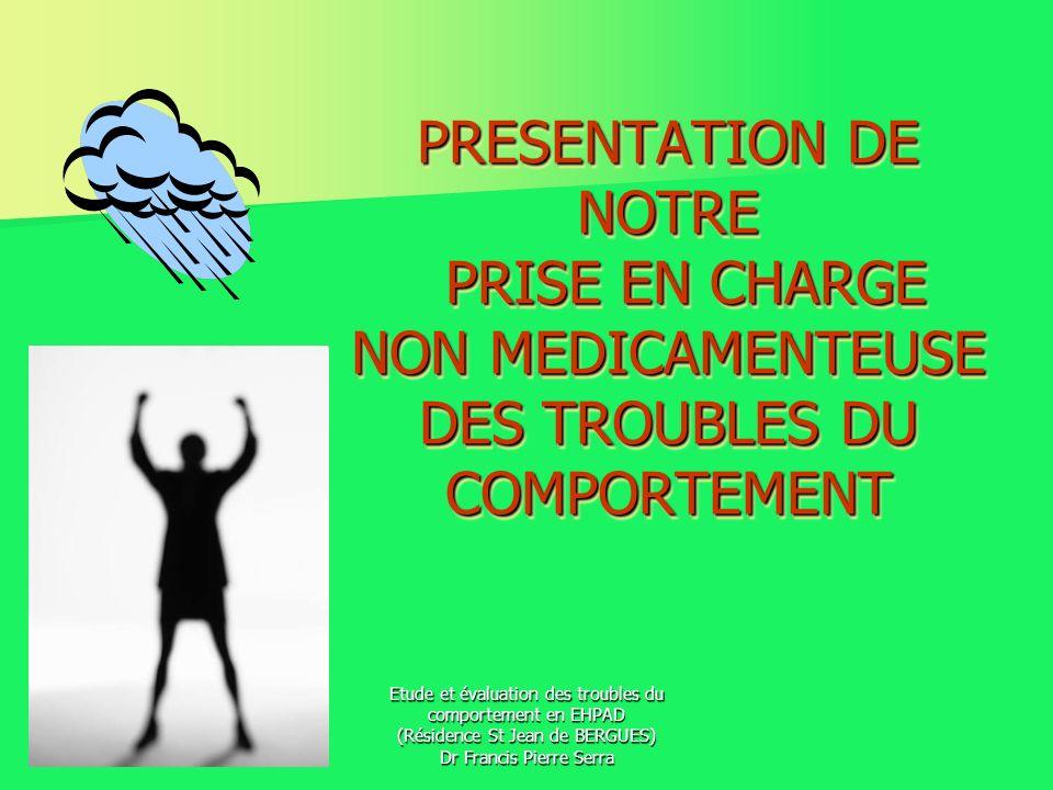 PRESENTATION DE NOTRE PRISE EN CHARGE NON MEDICAMENTEUSE DES TROUBLES DU COMPORTEMENT