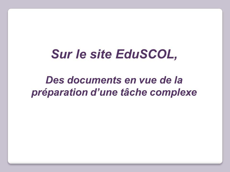 Des documents en vue de la préparation d'une tâche complexe