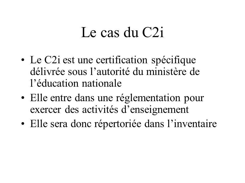 Le cas du C2i Le C2i est une certification spécifique délivrée sous l'autorité du ministère de l'éducation nationale.