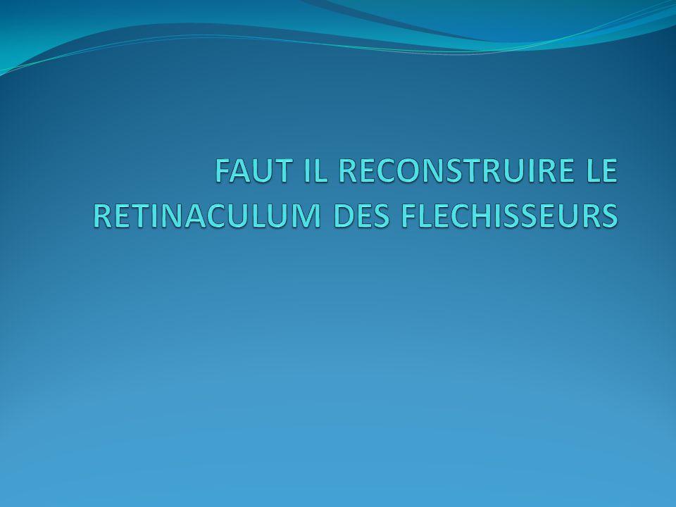FAUT IL RECONSTRUIRE LE RETINACULUM DES FLECHISSEURS