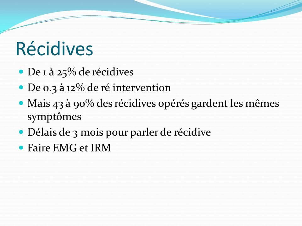 Récidives De 1 à 25% de récidives De 0.3 à 12% de ré intervention