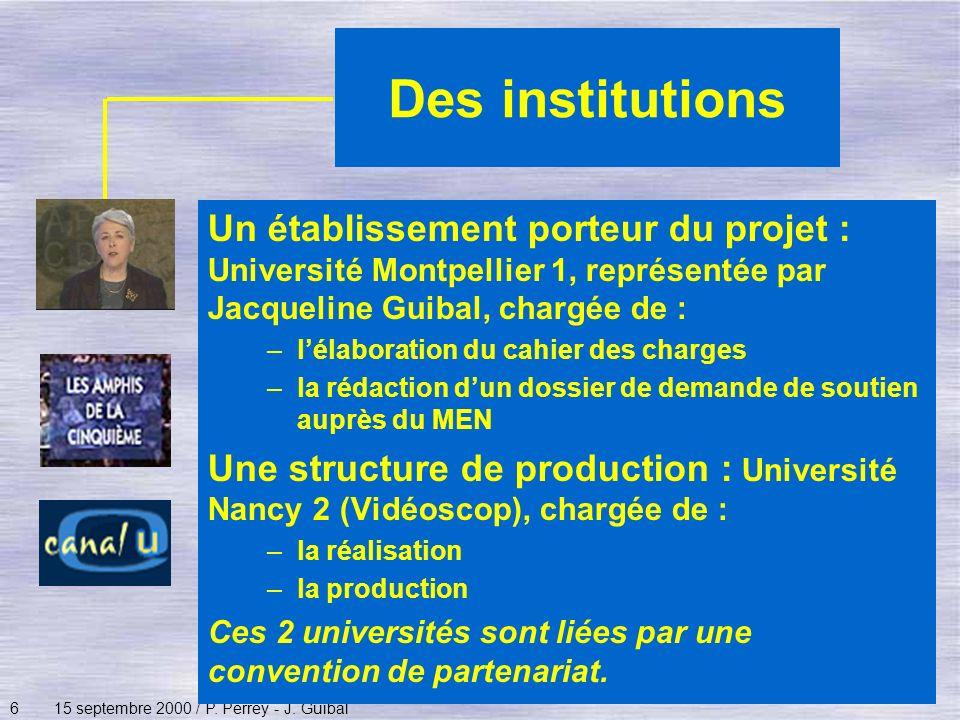 Des institutions Un établissement porteur du projet : Université Montpellier 1, représentée par Jacqueline Guibal, chargée de :