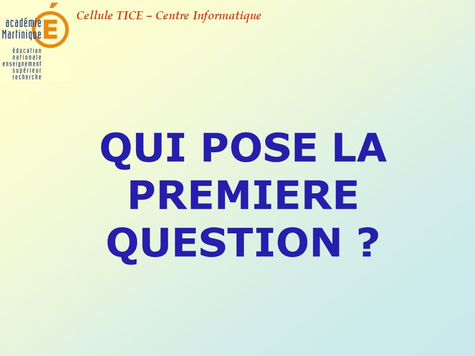 QUI POSE LA PREMIERE QUESTION