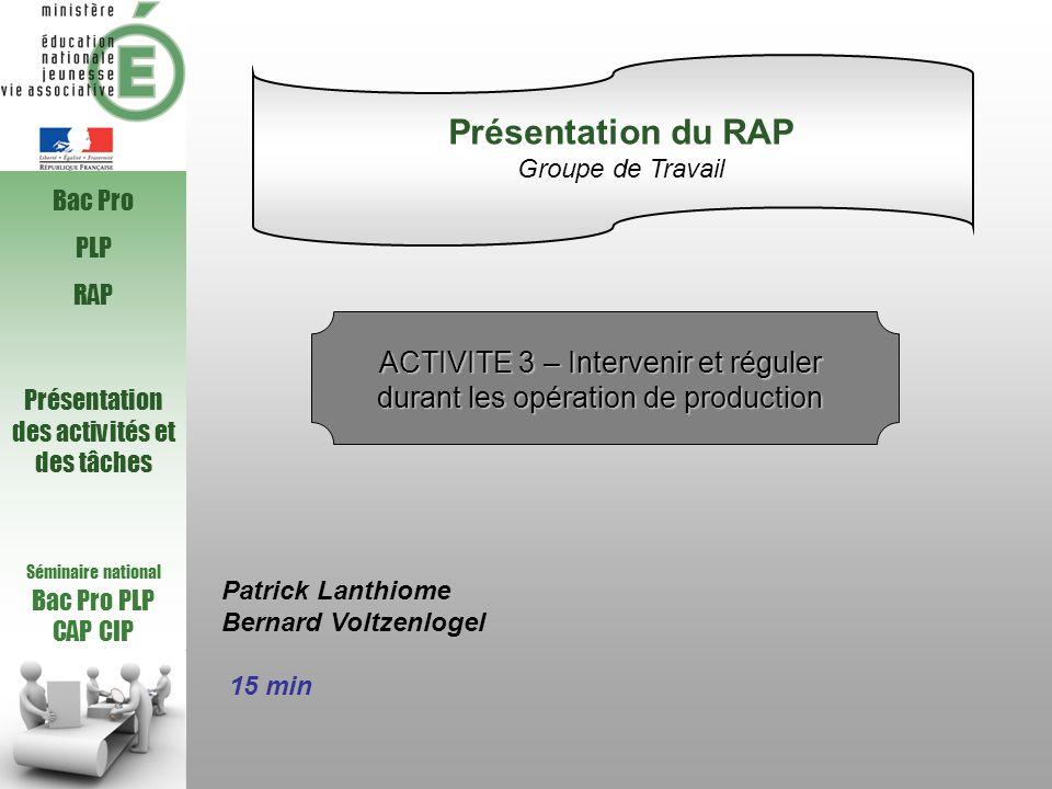 Présentation du RAPGroupe de Travail. Bac Pro. PLP. RAP. ACTIVITE 3 – Intervenir et réguler durant les opération de production.