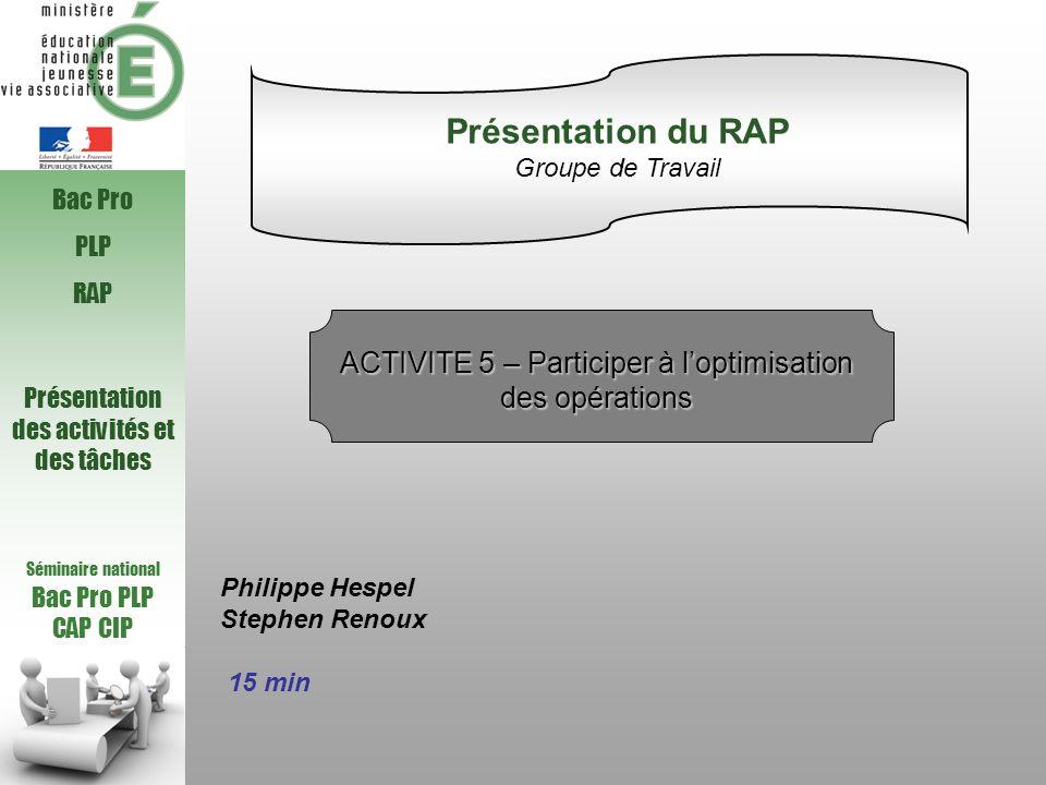 Présentation du RAP Groupe de Travail. Bac Pro. PLP. RAP. ACTIVITE 5 – Participer à l'optimisation des opérations.