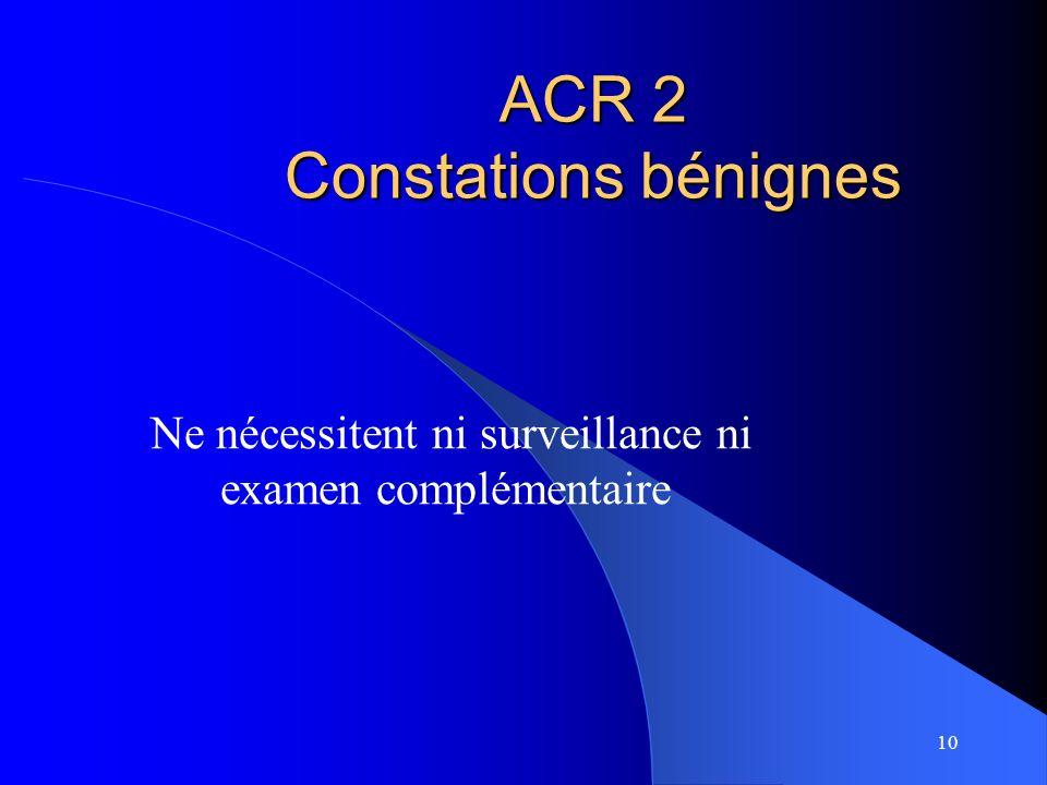 ACR 2 Constations bénignes