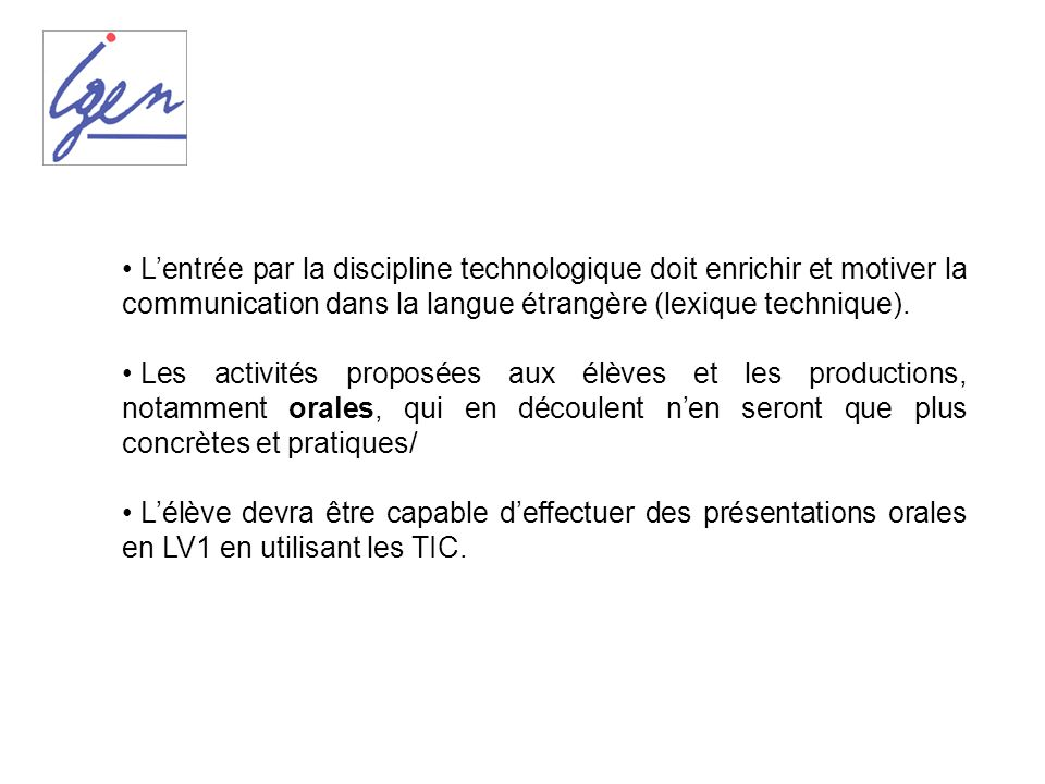 L'entrée par la discipline technologique doit enrichir et motiver la communication dans la langue étrangère (lexique technique).
