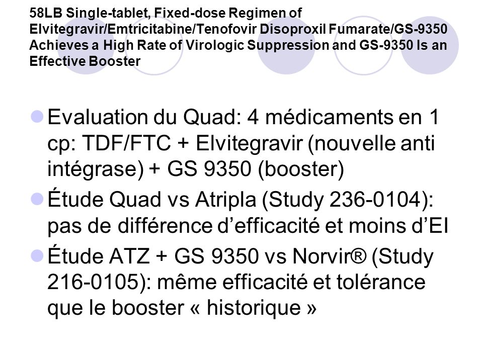 58LB Single-tablet, Fixed-dose Regimen of Elvitegravir/Emtricitabine/Tenofovir Disoproxil Fumarate/GS-9350 Achieves a High Rate of Virologic Suppression and GS-9350 Is an Effective Booster