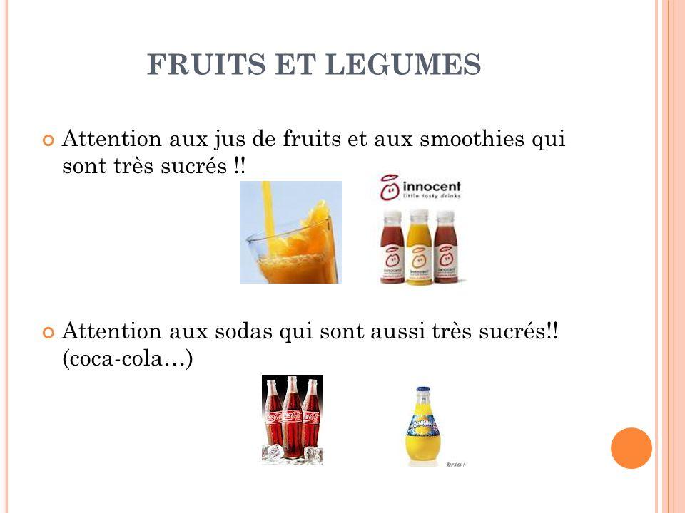 FRUITS ET LEGUMESAttention aux jus de fruits et aux smoothies qui sont très sucrés !!
