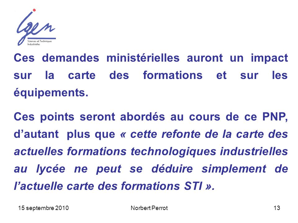 Ces demandes ministérielles auront un impact sur la carte des formations et sur les équipements.