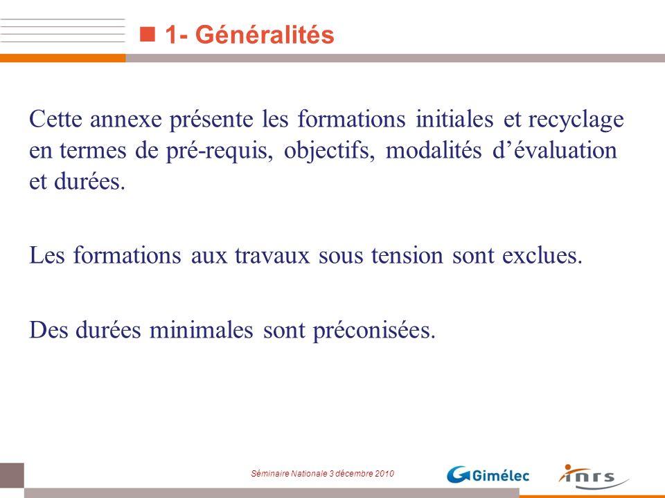 1- GénéralitésCette annexe présente les formations initiales et recyclage en termes de pré-requis, objectifs, modalités d'évaluation et durées.