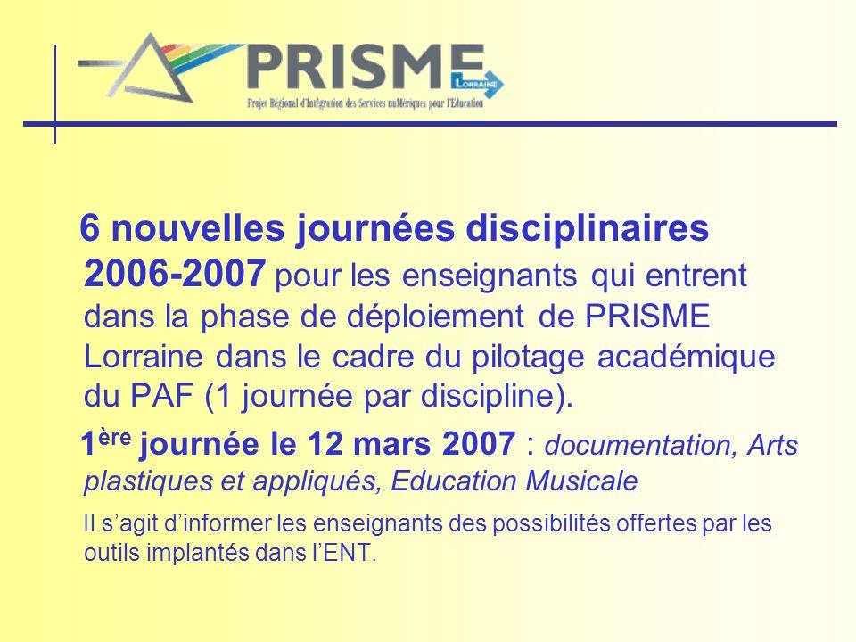 6 nouvelles journées disciplinaires 2006-2007 pour les enseignants qui entrent dans la phase de déploiement de PRISME Lorraine dans le cadre du pilotage académique du PAF (1 journée par discipline).
