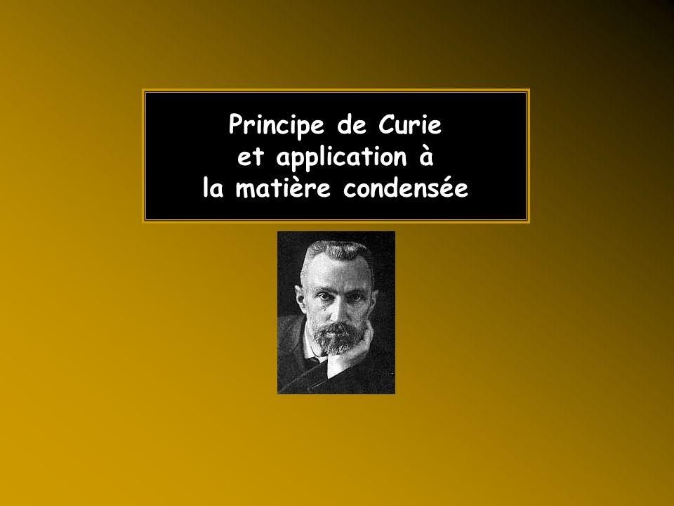 Principe de Curie et application à la matière condensée