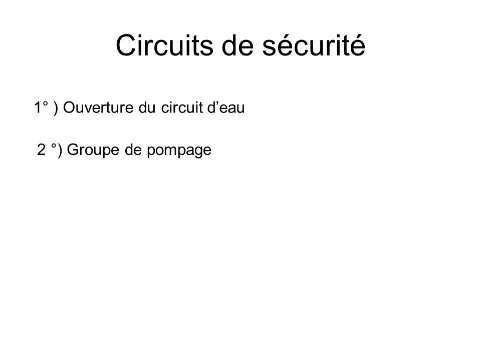 Circuits de sécurité 1° ) Ouverture du circuit d'eau
