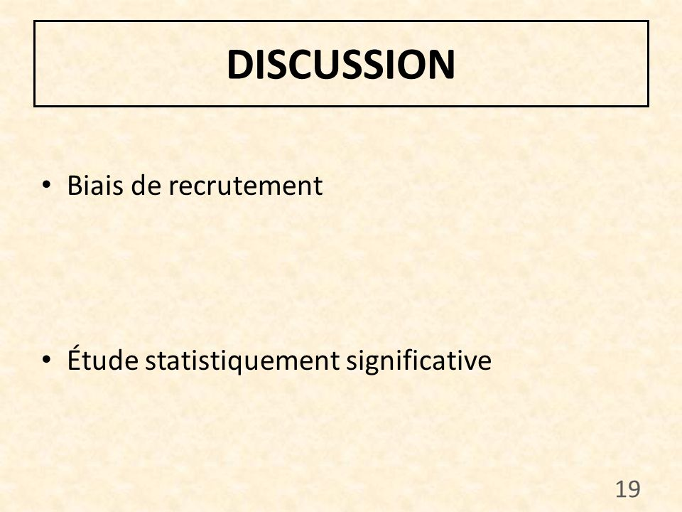 DISCUSSION Biais de recrutement Étude statistiquement significative