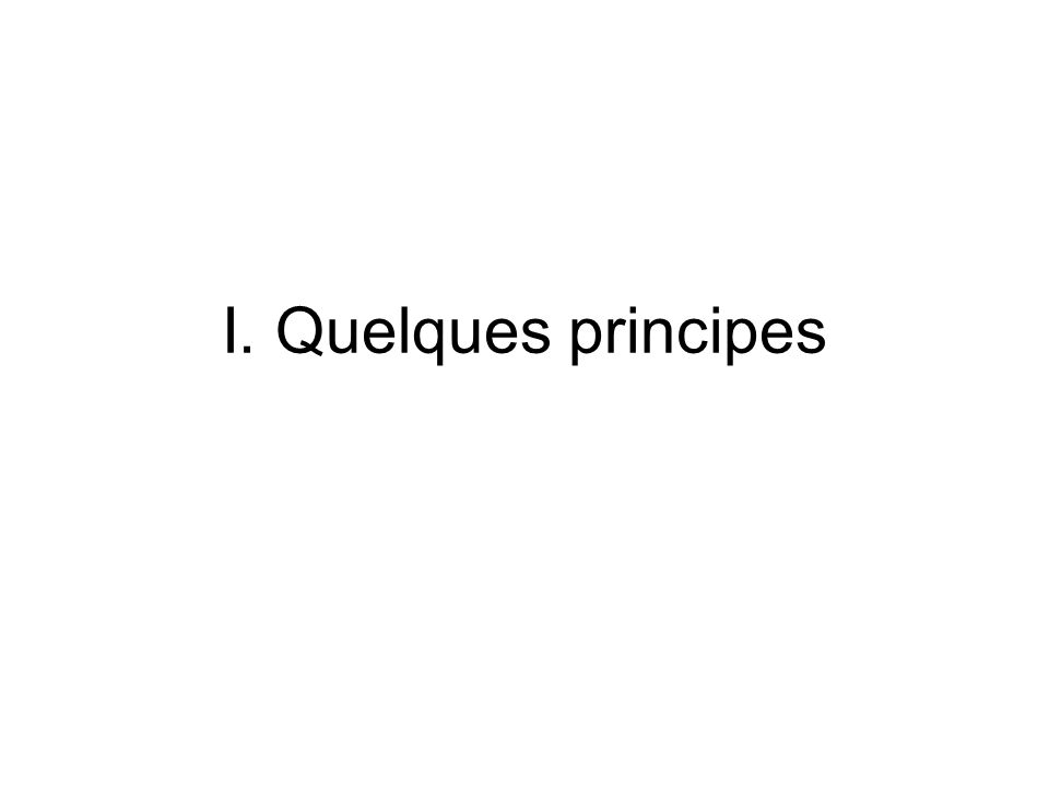 I. Quelques principes