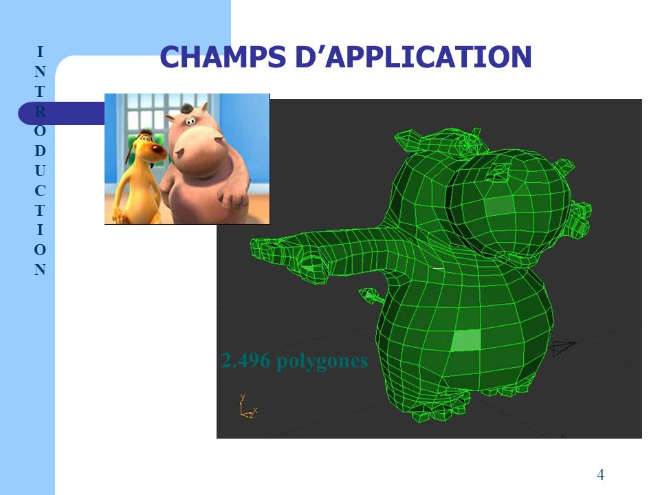 CHAMPS D'APPLICATION I NTRODUCT I ON 2.496 polygones 4