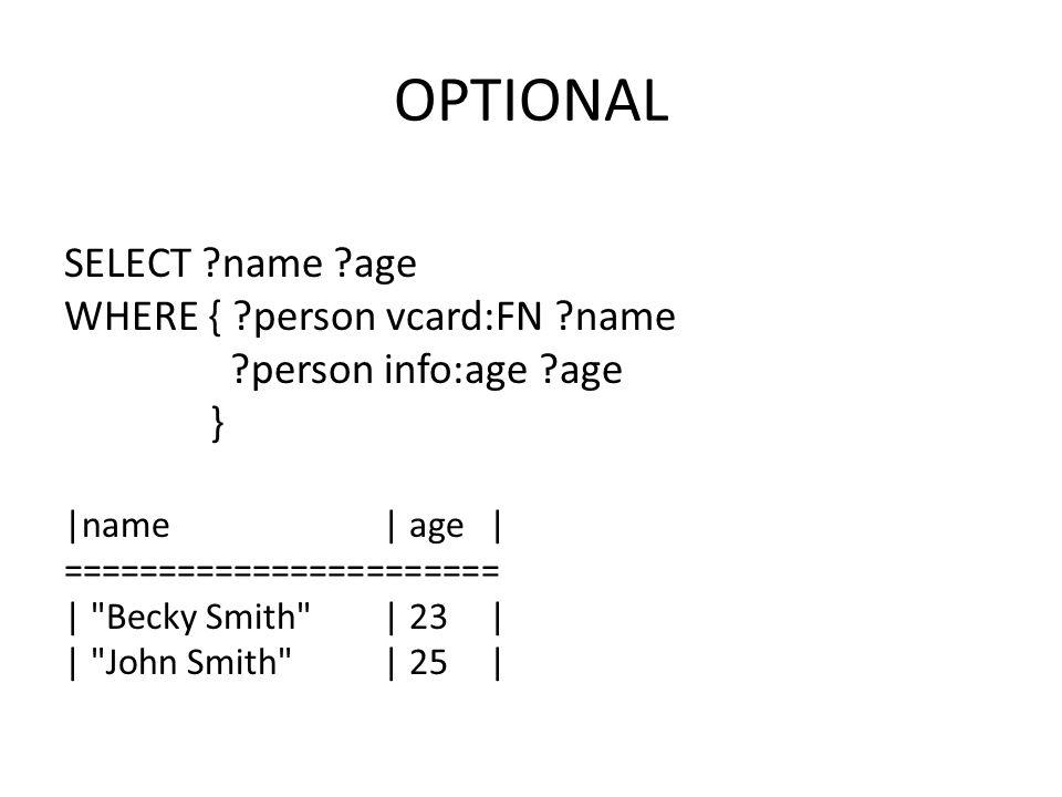 OPTIONAL SELECT name age WHERE { person vcard:FN name