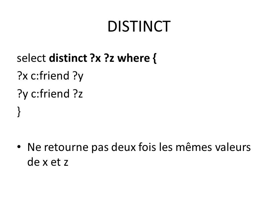 DISTINCT select distinct x z where { x c:friend y y c:friend z }