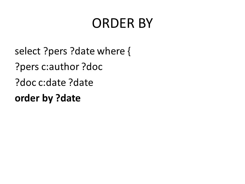 ORDER BY select pers date where { pers c:author doc doc c:date date order by date