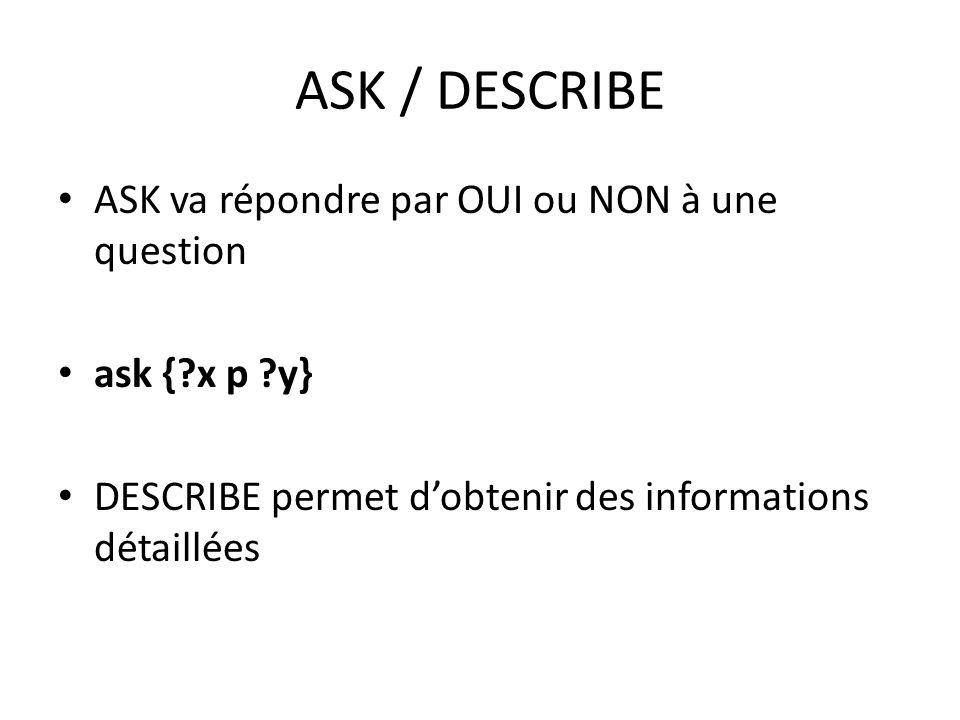 ASK / DESCRIBE ASK va répondre par OUI ou NON à une question