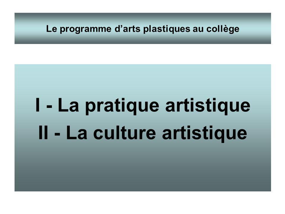 I - La pratique artistique II - La culture artistique