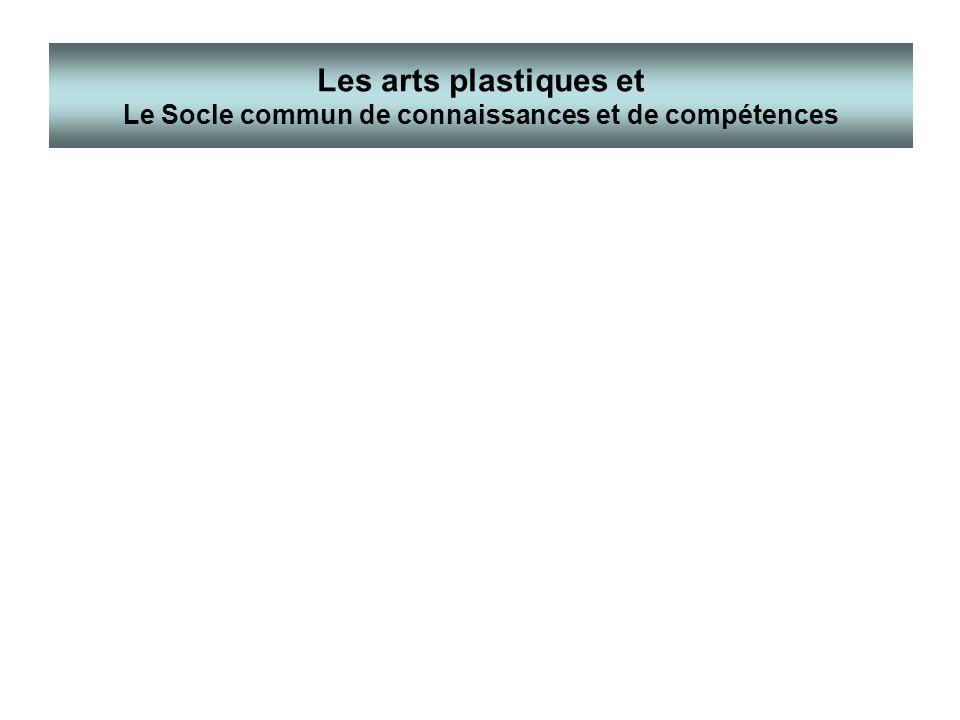 Les arts plastiques et Le Socle commun de connaissances et de compétences