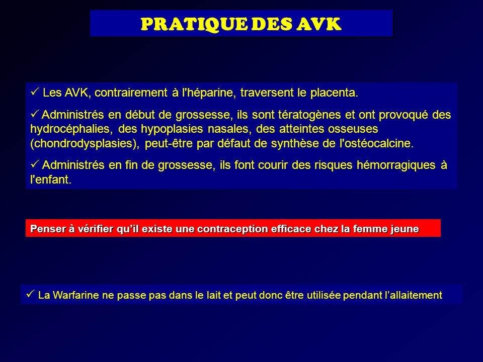 PRATIQUE DES AVK Les AVK, contrairement à l héparine, traversent le placenta.
